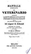 Manuale completo del veterinario, contenente la conoscenza generale dei cavalli, la maniera di allevarli, di ammaestrarli e di guidarli ... seguito dall' arte dell' equitazione ; Traduzione dal Francese