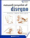 Manuale completo di disegno. Le tecniche, i materiali, i generi e gli stili