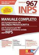Manuale completo per la preparazione alla seconda prova scritta per il concorso per 967 consulenti protezione sociale dell'INPS