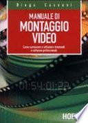 Manuale del montaggio video. Come conoscere e utilizzare strumenti e software professionali