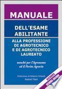 Manuale dell'esame abilitante alla professione di agrotecnico e di agrotecnico laureato