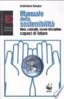 Manuale della sostenibilità. Idee, concetti, nuove discipline capaci di futuro