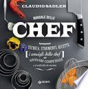 Manuale dello chef. Tecnica, strumenti, ricette e consigli dello chef per affinare competenze e creatività in cucina