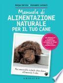 Manuale di alimentazione naturale per il tuo cane