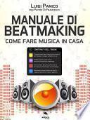 Manuale di Beatmaking. Come fare musica in casa