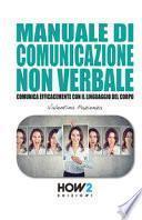 Manuale di comunicazione non verbale. Comunica efficacemente con il linguaggio del corpo