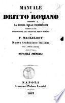 Manuale di dritto romano contenente la teoria delle instituzioni preceduto da una introduzione allo studio del dritto romano di F. Mackeldey : nuova traduzione con annotazioni