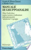 Manuale di gruppoanalisi. Oltre l'individuo: teoria, tecnica e indicazioni della psicoanalisi «Attraverso» il gruppo