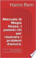 Manuale di Magia Rossa. I potenti riti per risolvere i problemi d'amore.