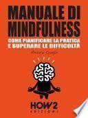 MANUALE DI MINDFULNESS: Come pianificare la pratica e superare le difficoltà