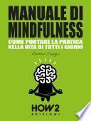 MANUALE DI MINDFULNESS: Come portare la pratica nella vita di tutti i giorni