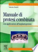 Manuale di protesi combinata con applicazioni all'implantoprotesi