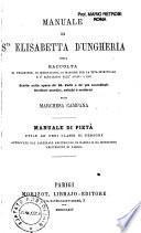 Manuale di S.ta Elisabetta d'Ungheria, ossia Raccolta di preghiere, di meditazioni, di massime per la vita spirituale e d'elevazioni dell'anima a Dio