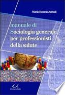 Manuale di sociologia generale per professionisti della salute