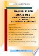 Manuale per ASA e OSS. Guida alla preparazione all'esame e ai concorsi in Lombardia