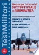 Manuale per i concorsi di sottufficiale in aeronautica. Test culturali e psicoattitudinali per i concorsi di: sergente in servizio permanente...