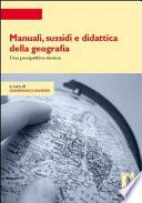 .Manuali, sussidi e didattica della geografia. Una prospettiva storica