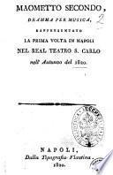 Maometto secondo, dramma per musica, rappresentato la prima volta in Napoli nel Real Teatro S. Carlo nell'autunno del 1820 [la musica è del signor maestro Rossini]
