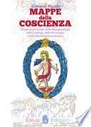 Mappe della coscienza. Orientarsi nel mondo della metagenealogia, della tarologia, della psicomagia e della mindfulness archetipica