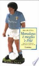Maradona è meglio 'e Pelé