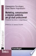 Marketing, comunicazione e relazioni pubbliche per gli studi professionali. Crescere tra etica e competizione