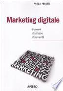 Marketing digitale. Scenari strategie strumenti