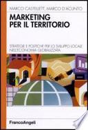 Marketing per il territorio. Strategie e politiche per lo sviluppo locale nell'economia globalizzata