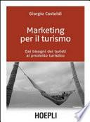 Marketing per il turismo. Dai bisogni dei turisti al prodotto turistico