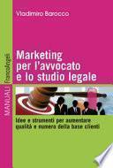 Marketing per l'avvocato e lo studio legale. Idee e strumenti per aumentare qualità e numero della base clienti