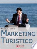 Marketing Turistico. Strategie e Strumenti per la Promozione Efficace dell'Impresa Turistica. (Ebook Italiano - Anteprima Gratis)