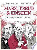 Marx, Freud & Einstein - La Rivoluzione del pensiero