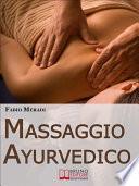 Massaggio Ayurvedico. I Segreti degli Antichi Rimedi Indiani per Mettere in Equilibrio Corpo e Spirito. (Ebook Italiano - Anteprima Gratis)