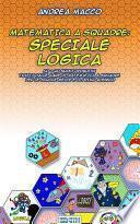 Matematica a Squadre: Speciale Logica