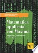 Matematica applicata con Maxima. Introduzione al calcolo algebrico con il computer