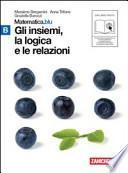 Matematica.blu 2.0. Vol. B.Blu: Gli insiemi, la logica e le relazioni. Con espansione online. Per le Scuole superiori