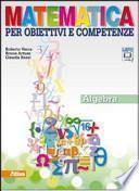 Matematica per obiettivi e competenze. Algebra. Con espansione online. Per la Scuola media
