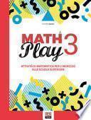 Math play. Attività di matematica per l'ingresso alla scuola superiore. Per la Scuola media