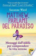 Matthew, parlami del paradiso. Messaggi dall'aldilà per comprendere la vita terrena