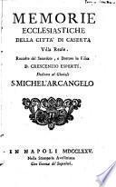 Memorie ecclesiastiche della città di Caserta Villa Reale raccolte dal sacerdote Crescezio Esperti dedicate al Glorioso S. Michel'Arcangelo