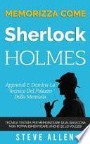 Memorizza Come Sherlock Holmes - Apprendi E Domina La Tecnica del Palazzo Della Memoria
