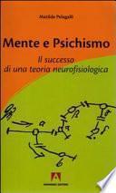 Mente e psichismo. Il successo di una teoria neurofisiologica