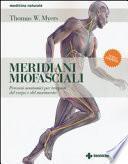 Meridiani miofasciali. Percorsi anatomici per i terapisti del corpo e del movimento