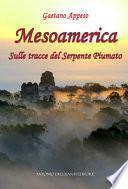 Mesoamerica. Sulle tracce del Serpente Piumato