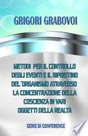 Metodi per il controllo degli eventi e il ripristino dell'organismo attraverso la concentrazione della coscienza in vari oggetti della realtà