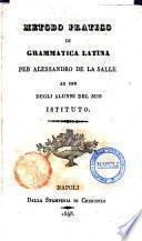 Metodo pratico di grammatica latina per Alessandro De La Salle ad uso degli alunni del suo istituto