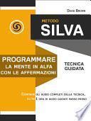Metodo Silva. Programmare la mente in Alfa con le affermazioni