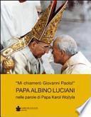 Mi chiamerò Giovanni Paolo papa Albino Luciani