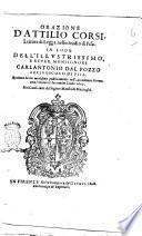 Orazione d'Attilio Corsi, lettore di legge nello studio di Pisa. In lode dell'illustrissimo, e reuer. monsignore Carlantonio Dal Pozzo arciuescouo di Pisa. Recitata da lui medesimo publicamente nell'Accademia fiorentina l'vltimo di settembre l'anno 1607 ..