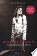 Michael Jackson. Troppo grande per una vita sola