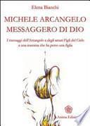 Michele Arcangelo messaggero di Dio. I messaggeri dell'Arcangelo e degli amati figli del cielo a una mamma che ha perso una figlia